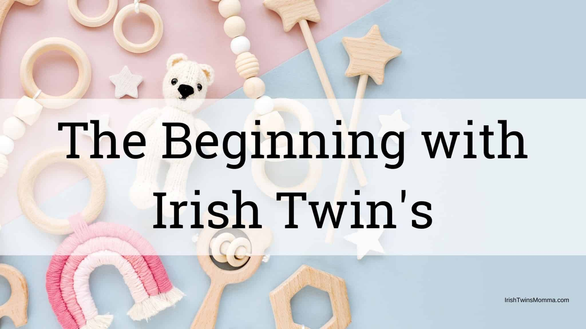 The beginning with Irish Twins