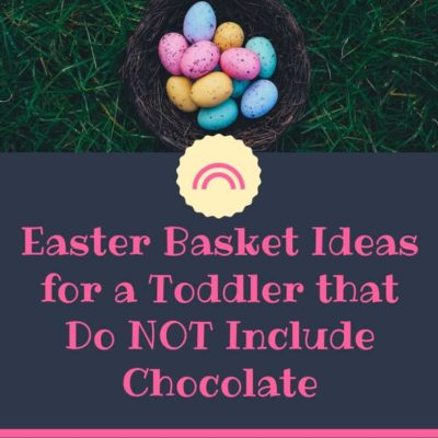 Easter Baskets for Toddlers that do NOT Include Candy