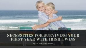 necessities for irish twins