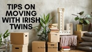 Tips on Surviving a Move with Irish Twins
