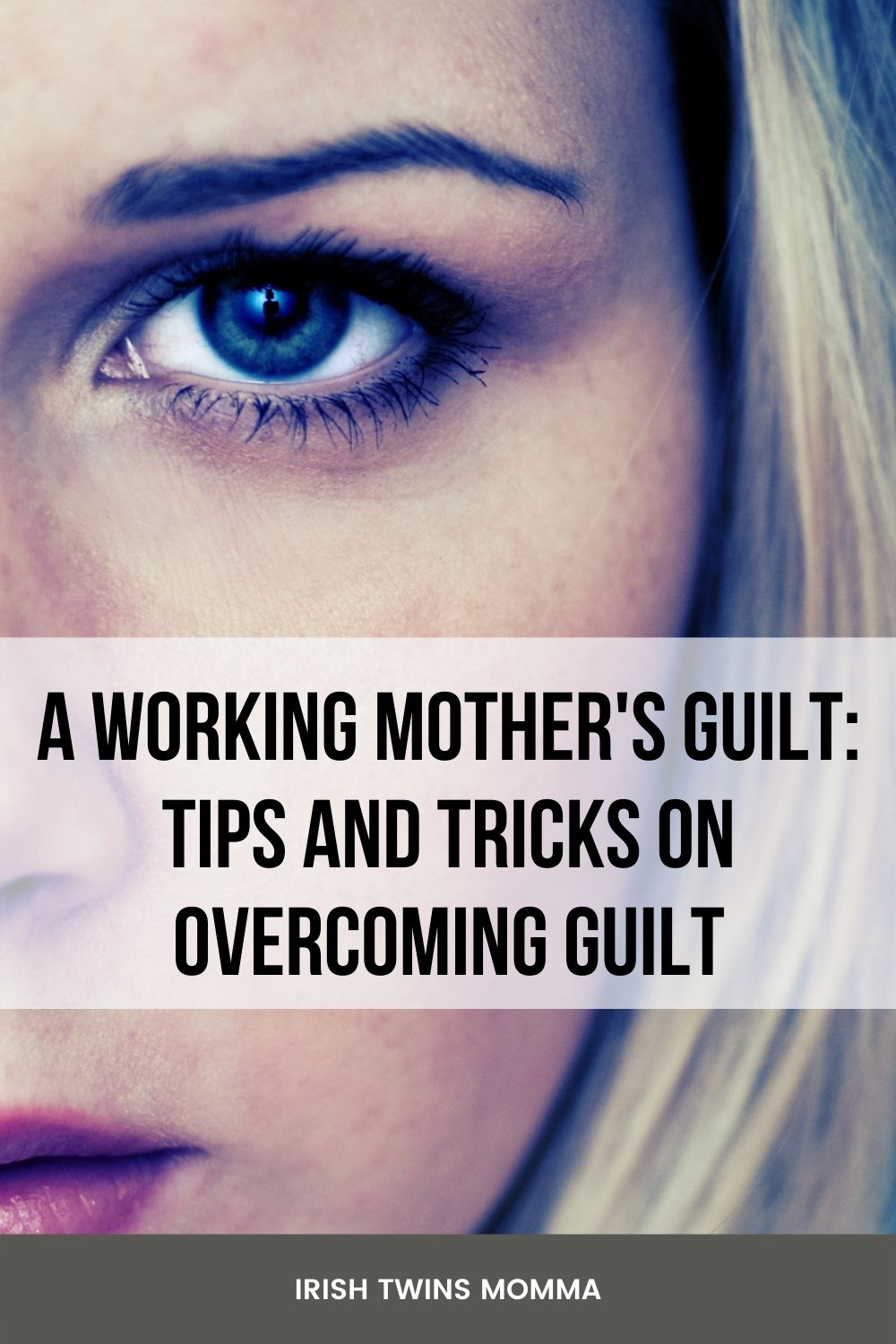 A Working Mother's Guilt: Tips and Tricks on Overcoming Guilt