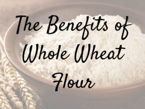 benefits of whole wheat flour