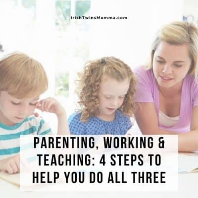 Parenting, Working and Teaching: 4 Steps to Do Them All