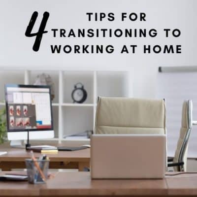 4 Tips for Transitioning to Work at Home