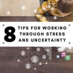 Tips for working through stress and uncertinity
