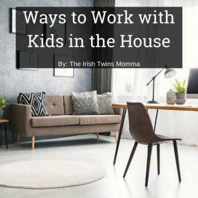 Ways to Work with Kids in the House