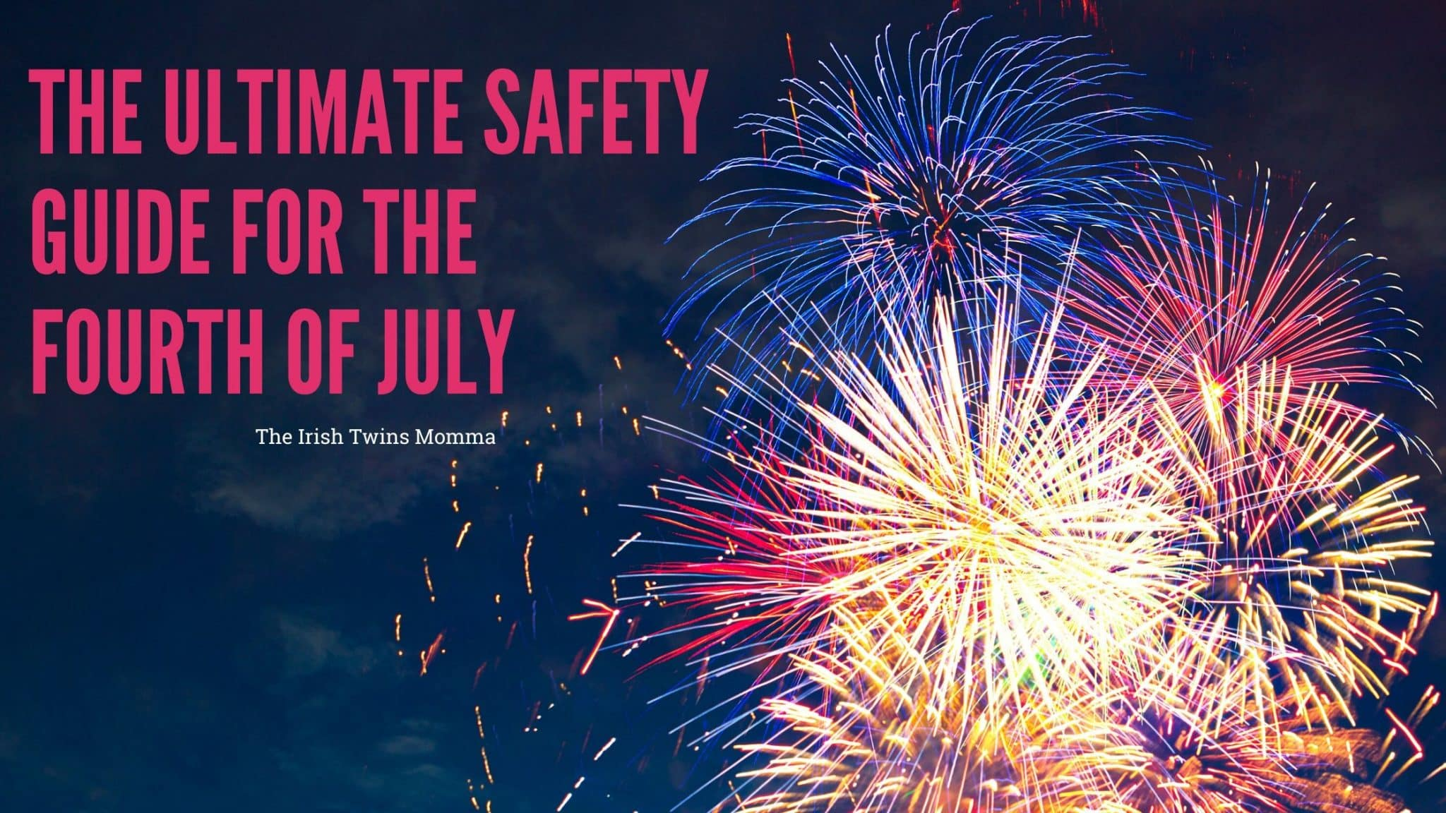 The Ultimate Fourth of July Safety Guide
