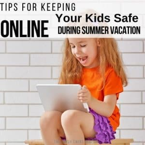 Keeping Your Kids Safe Online During Summer Vacation