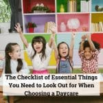 The Checklist of Essential Things You Need to Look Out for When Choosing a Daycare
