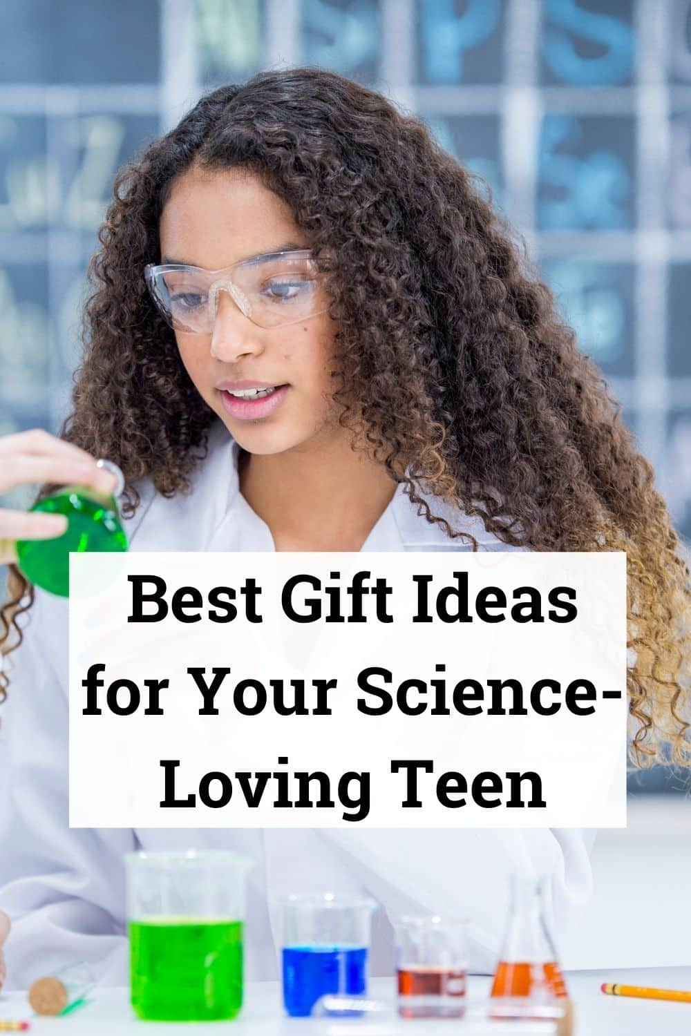 Best Gift Ideas for Your Science-Loving Teen