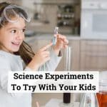 Science Experiments To Try With Your Kids