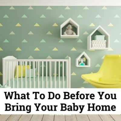 What To Do Before You Bring Your Baby Home