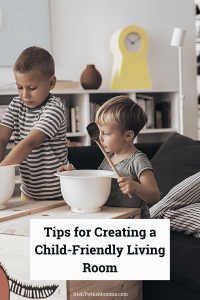 Tips for Creating a Child-Friendly Living Room