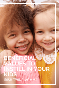 Beneficial Values to Instill in Your Kids