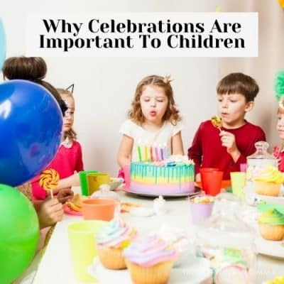 Why Celebrations Are Important To Children
