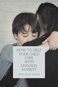 How to help your child cope with ongoing anxiety
