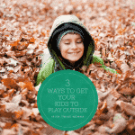 3 Ways to Get Your Kids to Play Outside