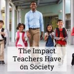 Impact Teachers have on Society