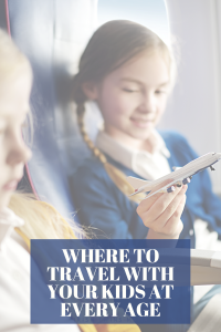 Where to Travel with Your kids at Every Age